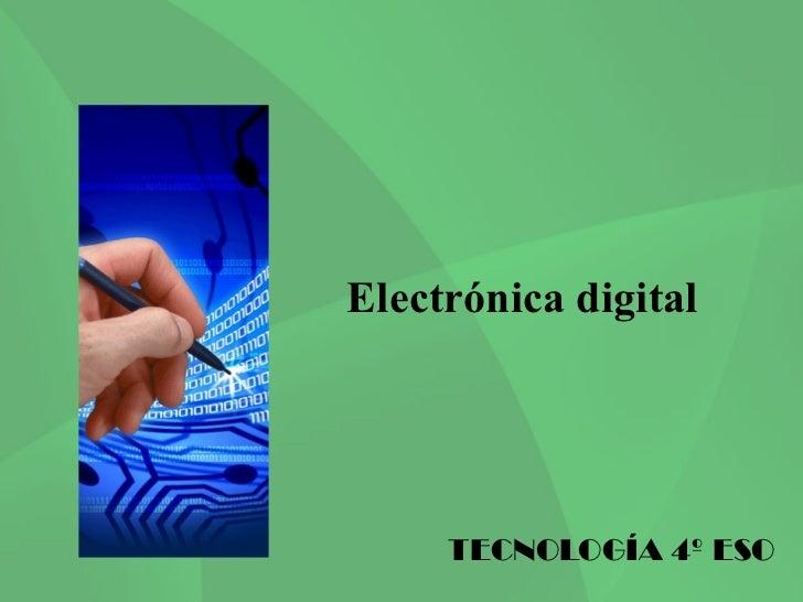 Electrónica digital     TECNOLOGÍA 4º ESO