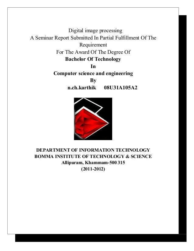 Digital image processing A Seminar Report Submitted In Partial Fulfillment Of The Requirement For The Award Of The Degree ...