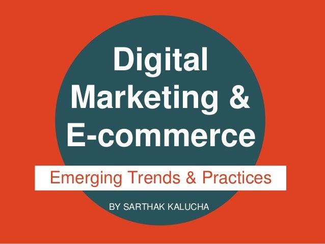 Digital Marketing & E-commerce Emerging Trends & Practices BY SARTHAK KALUCHA