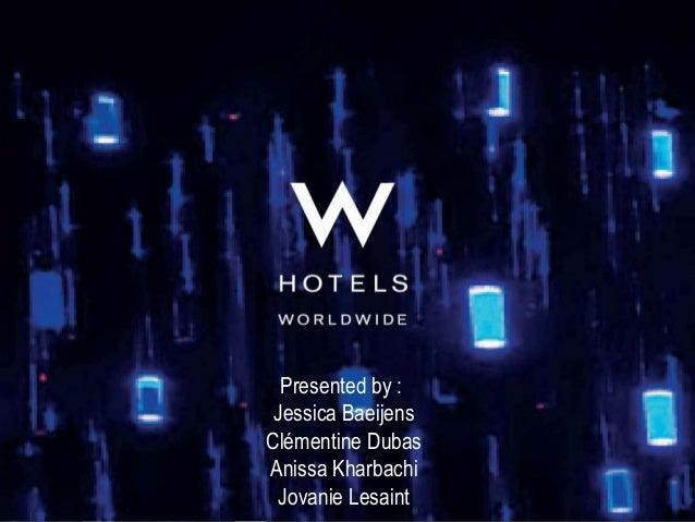 W hotels worldwide ppt presented by jessica baeijens clmentine dubas anissa kharbachi free powerpoint templates jovanie lesaint page toneelgroepblik Choice Image