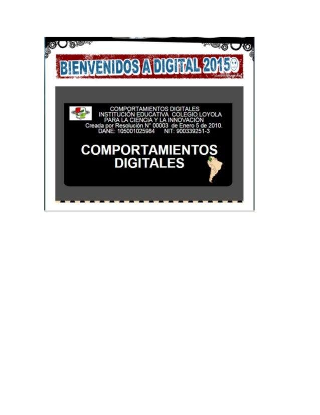COMPORTAMIENTOS DIGITALES  INSTITUCION EDUCATIVA COLEGIO,  LOYOLA ' PARA LA CIENCIA Y LA INNOVACION Creada por Resolución ...