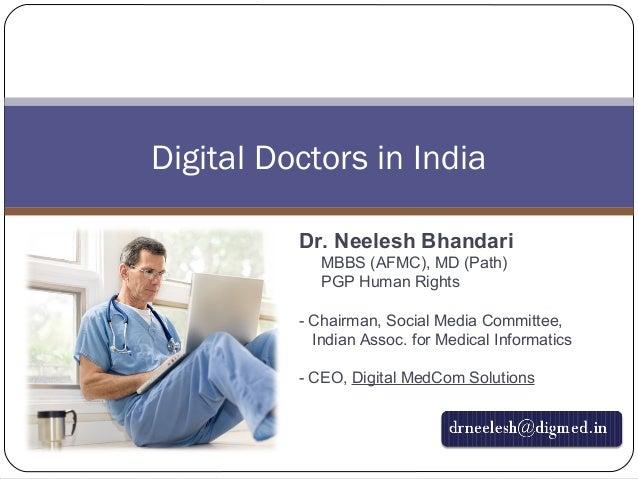 Digital Doctors in India Dr. Neelesh Bhandari MBBS (AFMC), MD (Path) PGP Human Rights - Chairman, Social Media Committee, ...