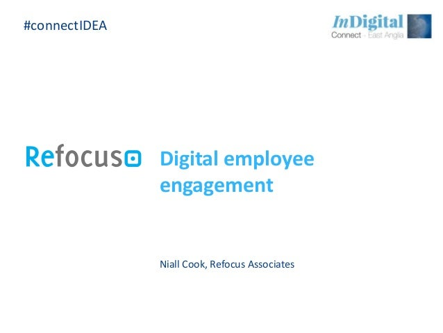 Digital employee engagement Niall Cook, Refocus Associates #connectIDEA
