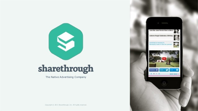 The Native Advertising Company Copyright © 2013 Sharethrough, Inc. All rights reserved.