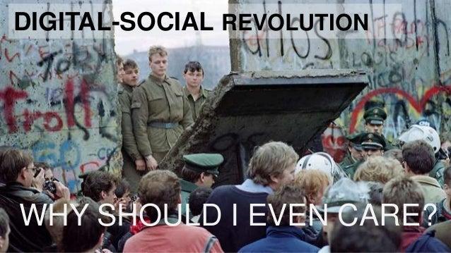 WHY SHOULD I EVEN CARE?DIGITAL-SOCIAL REVOLUTION