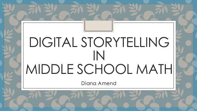 DIGITAL STORYTELLING IN MIDDLE SCHOOL MATH Diana Amend