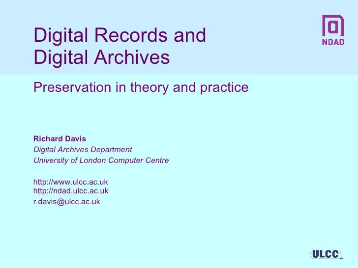 Digital Records and  Digital Archives Preservation in theory and practice Richard Davis Digital Archives Department Univer...
