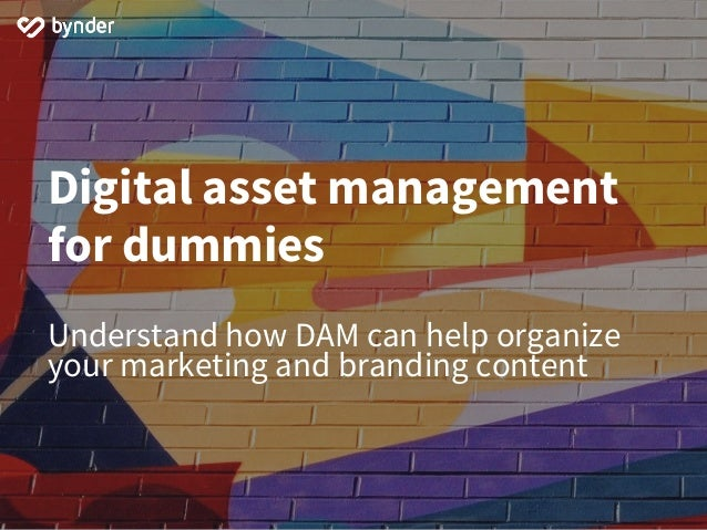 Digital asset management for dummies Understand how DAM can help organize your marketing and branding content