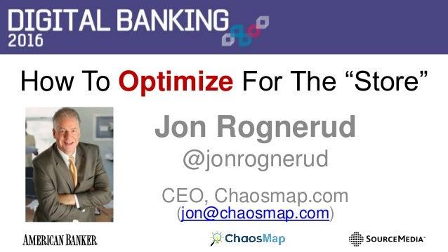 "How To Optimize For The ""Store"" Jon Rognerud @jonrognerud CEO, Chaosmap.com (jon@chaosmap.com)"