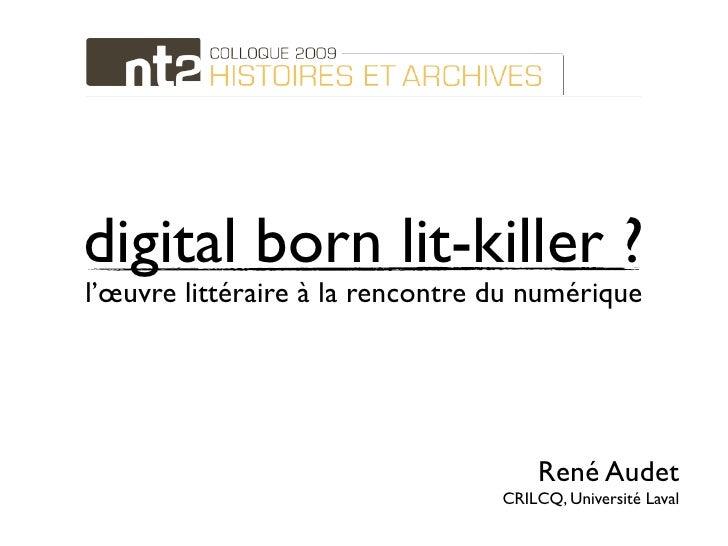 digital born lit-killer ? l'œuvre littéraire à la rencontre du numérique                                           René Au...