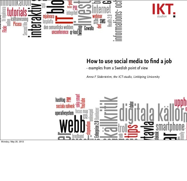 How to use social media to find a job- examples from a Swedish point of viewAnna F Söderström, the ICT-studio, Linköping Un...