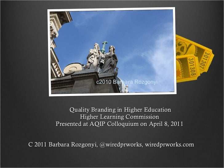 C 2011 Barbara Rozgonyi, @wiredprworks, wiredprworks.com  Quality Branding in Higher Education Higher Learning Commission ...