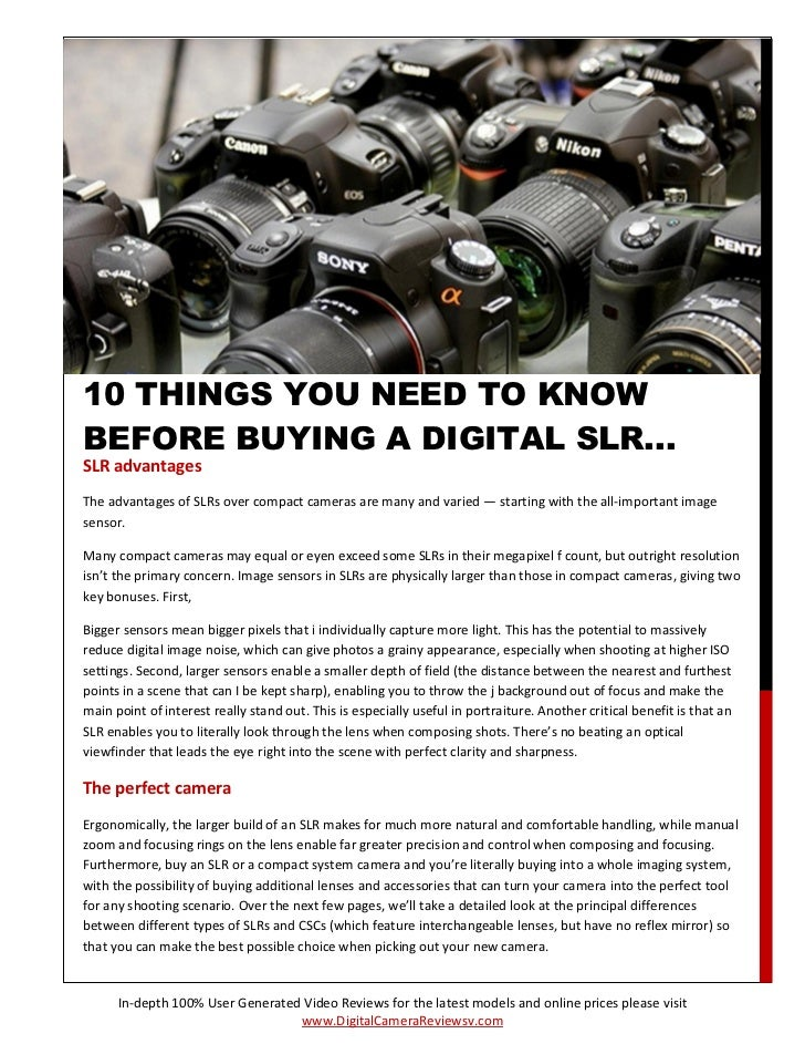 10 THINGS YOU NEED TO KNOWBEFORE BUYING A DIGITAL SLR...SLR advantagesThe advantages of SLRs over compact cameras are many...