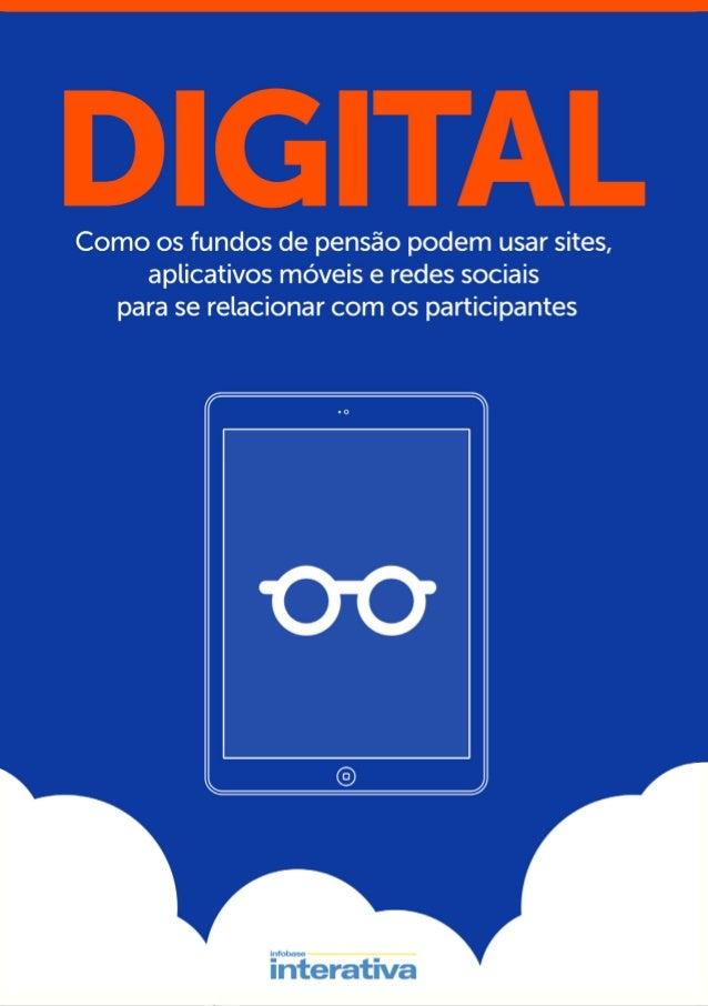 DIGITAL  Como os fundos de pensão podem usar sites,  aplicativos móveis e redes sociais  para se relacionar com os partici...