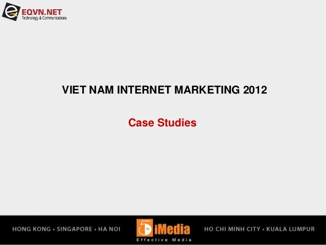 VIET NAM INTERNET MARKETING 2012Case Studies