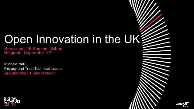 Open Innovation in the UK Senzations'15 Summer School Belgrade, September 2nd Michele Nati Privacy and Trust Technical Lea...