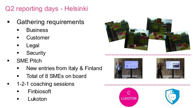 Q2 reporting days - Helsinki § Gathering requirements § Business § Customer § Legal § Security § SME Pitch §...