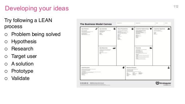 Developing your ideas 112 Try following a LEAN process ¡ Problem being solved ¡ Hypothesis ¡ Research ¡ Target use...