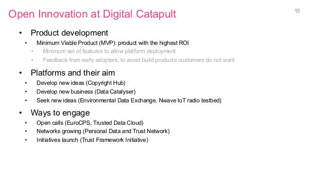 Open Innovation at Digital Catapult • Product development • Minimum Viable Product (MVP): product with the highest ROI •...