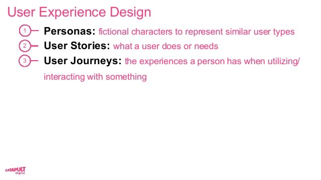 User Experience Design Personas: fictional characters to represent similar user types User Stories: what a user does or ne...