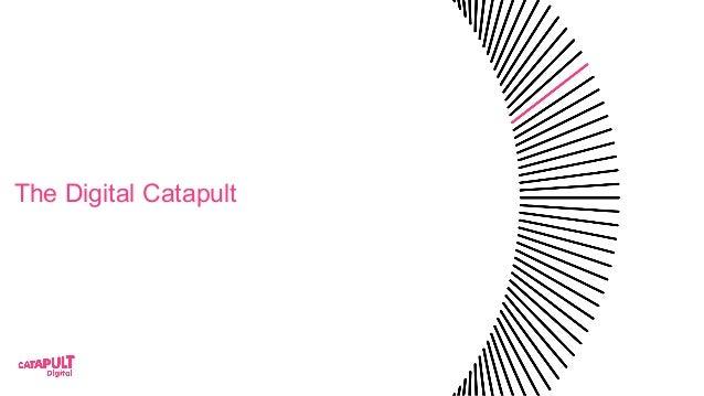 The Digital Catapult