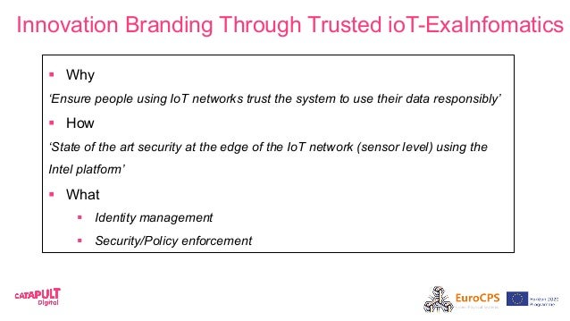 Innovation Branding Through Trusted ioT-ExaInfomatics § Why 'Ensure people using IoT networks trust the system to use th...