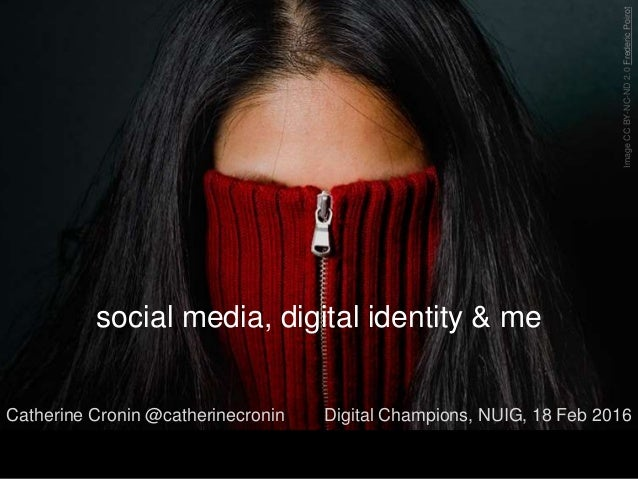 ImageCCBY-NC-ND2.0FredericPoirot social media, digital identity & me Catherine Cronin @catherinecronin Digital Champions, ...