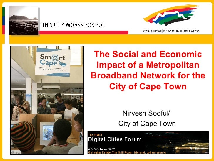 The Social and Economic Impact of a Metropolitan Broadband Network for the City of Cape Town Nirvesh Sooful/  City of Cape...