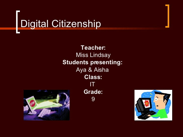 Digital Citizenship  <ul><li>Teacher: </li></ul><ul><li>Miss Lindsay </li></ul><ul><li>Students presenting:   </li></ul><u...