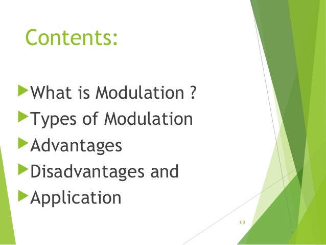 types of modulation advantages and disadvantages The main advantage of phase modulation is that it has less interference from  static.