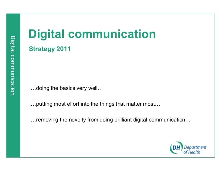 Digital communicationStrategy 2011«doing the basics very well««putting most effort into the things that matter most««remov...