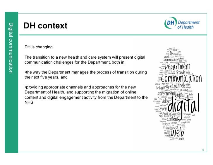DH contextDH is changing.The transition to a new health and care system will present digitalcommunication challenges for t...