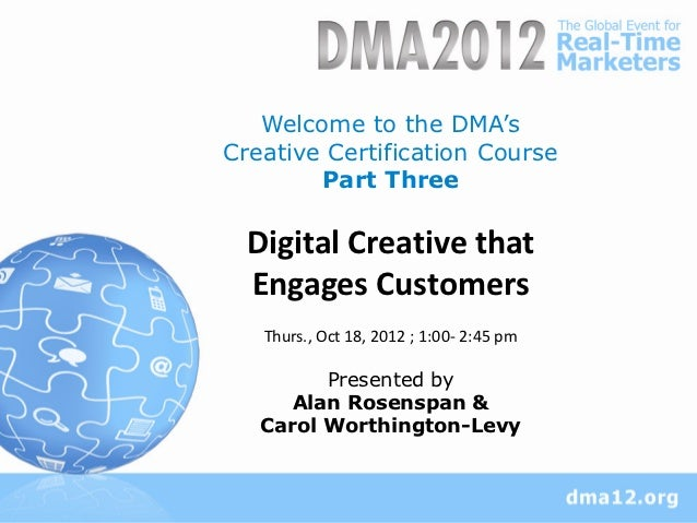Welcome to the DMA'sCreative Certification Course        Part Three  Digital Creative that  Engages Customers   Thurs., Oc...