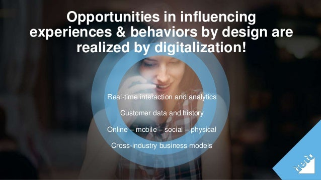 ©Tieto Corporation  Opportunities in influencing  experiences & behaviors by design are  realized by digitalization!  Real...