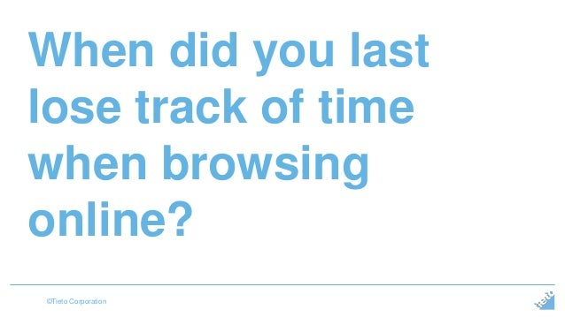 When did you last  lose track of time  when browsing  online?  ©Tieto Corporation