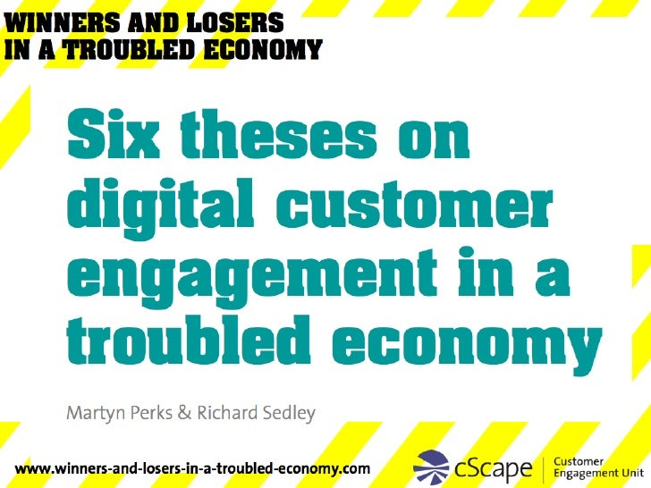 <ul><ul><ul><li>Six theses on  digital customer engagement in a troubled economy   </li></ul></ul></ul>Martyn Perks & Rich...