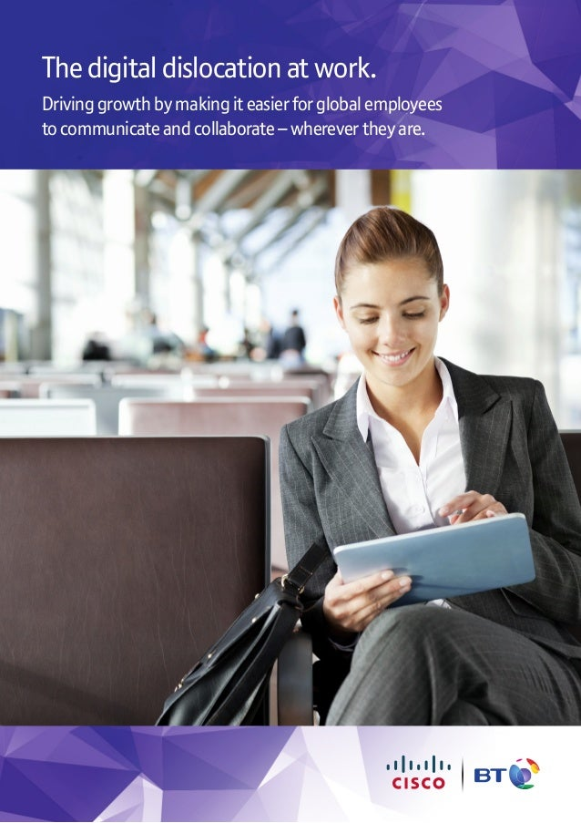 The digital dislocation at work. Drivinggrowthbymakingiteasierforglobalemployees tocommunicateandcollaborate–wherevertheya...