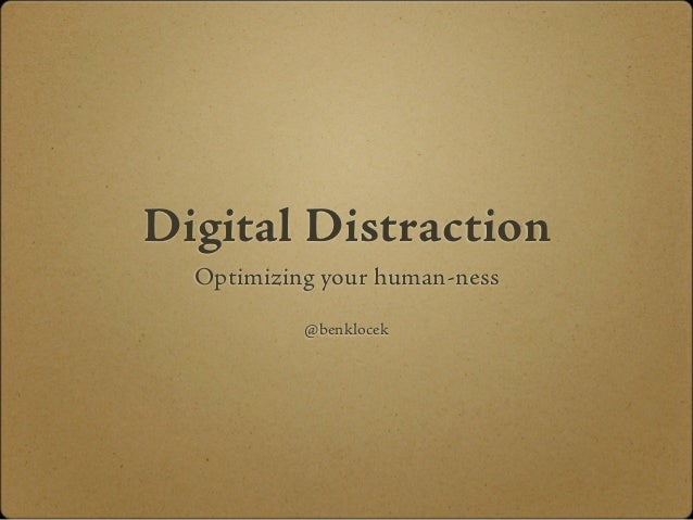 Digital Distraction  Optimizing your human-ness           @benklocek