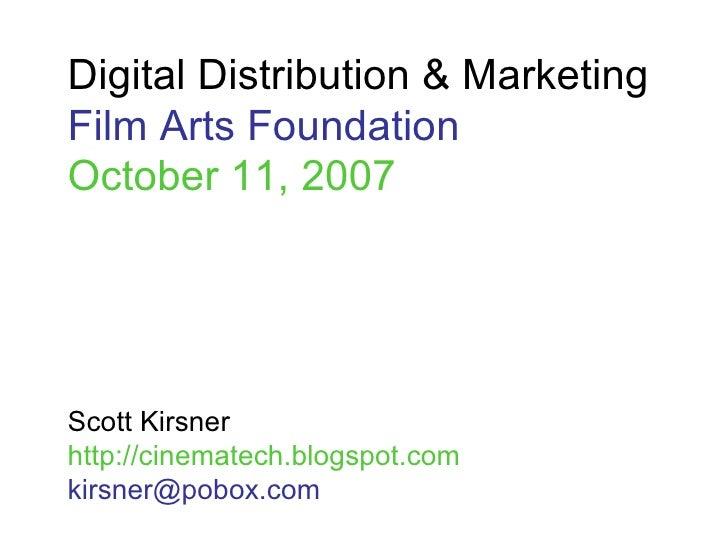 Digital Distribution & Marketing Film Arts Foundation October 11, 2007 Scott Kirsner http://cinematech.blogspot.com [email...