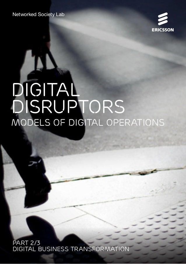 Part 2/3 Digital Business Transformation: Digital Disruptors – Models of Digital Operations 1 Digital disruptors MODELS OF...