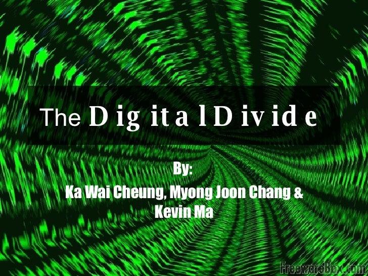 The   Digital   Divide By:  Ka Wai Cheung, Myong Joon Chang & Kevin Ma