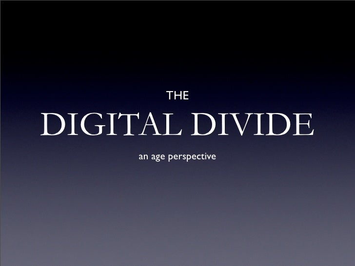 THE  DIGITAL DIVIDE      an age perspective
