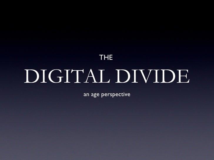 DIGITAL DIVIDE <ul><li>an age perspective </li></ul>THE