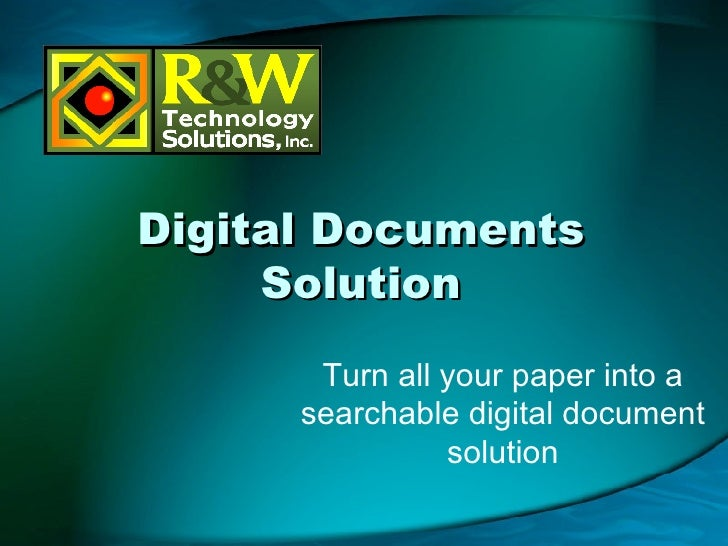 Digital Documents Solution Turn all your paper into a searchable digital document solution