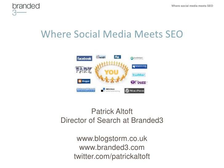 Where social media meets SEO     Where Social Media Meets SEO                  Patrick Altoft    Director of Search at Bra...