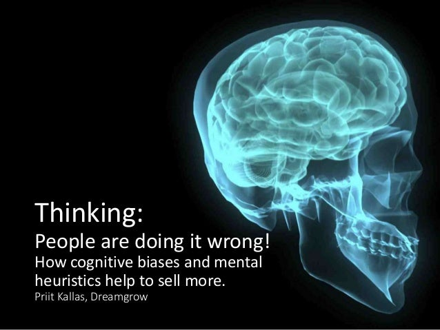 Thinking: People are doing it wrong! How cognitive biases and mental heuristics help to sell more. Priit Kallas, Dreamgrow