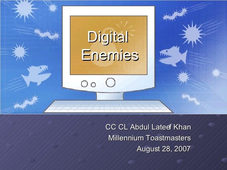 Digital  Enemies CC CL Abdul Lateef Khan Millennium Toastmasters August 28, 2007