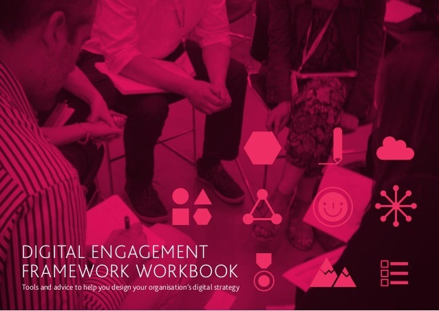 Digital EngagementFramework WorkbookTools and advice to help you design your organisation's digital strategy