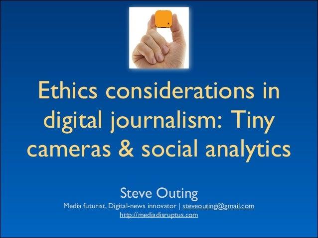 Ethics considerations in  digital journalism: Tiny cameras & social analytics Steve Outing  Media futurist, Digital-news...
