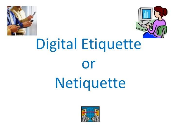 Digital Etiquette or Netiquette   <br />